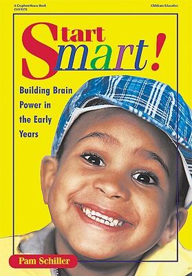 Start Smart: Building Brain Power in the Early Years - Schiller, Pamela Byrne, PH.D.