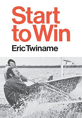Start to Win - Twiname, Eric, and Ainslie, Ben (Foreword by)