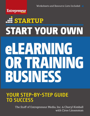 Start Your Own eLearning or Training Business: Your Step-By-Step Guide to Success - The Staff of Entrepreneur Media, and Linsenmann, Ciree