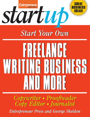 Start Your Own Freelance Writing Business and More: Copywriter, Proofreader, Copyeditor, Journalist - Entrepreneur Press