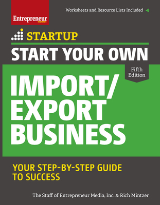 Start Your Own Import/Export Business: Your Step-By-Step Guide to Success - The Staff of Entrepreneur Media