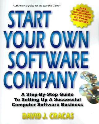 Start Your Own Software Company: A Step-By-Step Guide to Setting Up a Computer Software Business - Cracas, David J
