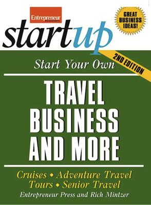 Start Your Own Travel Business: Cruises, Adventure Travel, Tours, Senior Travel - Entrepreneur Press