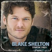 Startin' Fires - Blake Shelton