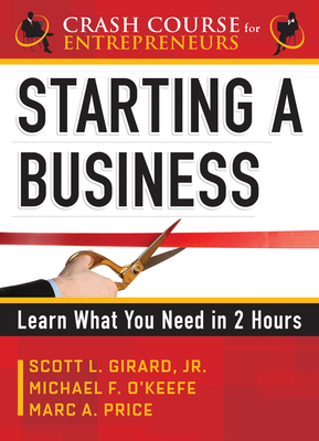 Starting a Business: Learn What You Need in 2 Hours - Girard, Scott L., and O'Keefe, Michael F., and Price, Marc A
