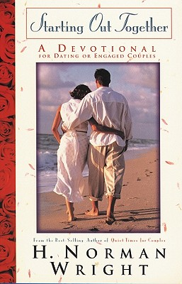 Starting Out Together Couples Devotional: A Devotional for Dating or Engaged Couples - Wright, Norman, and Wright, H Norman, Dr.