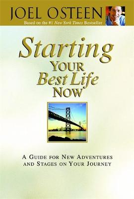 Starting Your Best Life Now: A Guide for New Adventures and Stages on Your Journey - Osteen, Joel