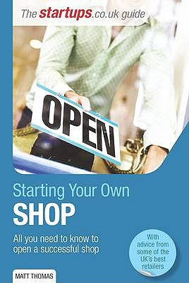 Starting Your Own Shop: All you need to know to open a successful shop - Thomas, Matt
