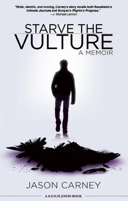 Starve the Vulture - Carney, Jason