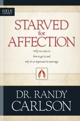 Starved for Affection - Carlson, Randy, Dr.