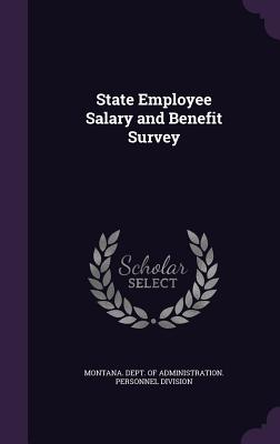 State Employee Salary and Benefit Survey - Montana Dept of Administration Person (Creator)