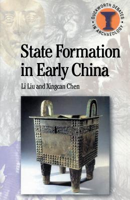 State Formation in Early China - Chen, Xingcan, and Liu, Li, Dr., and Xingcan, Chen