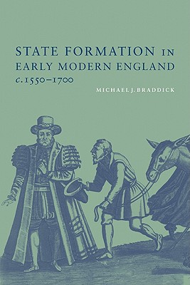 State Formation in Early Modern England, C.1550-1700 - Braddick, Michael J
