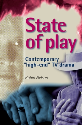 State of Play: Contemporary 'High-End' TV Drama - Nelson, Robin