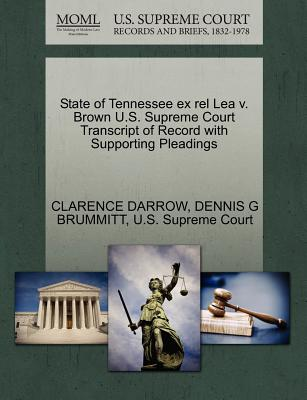 State of Tennessee Ex Rel Lea V. Brown U.S. Supreme Court Transcript of Record with Supporting Pleadings - Darrow, Clarence, and Brummitt, Dennis G, and U S Supreme Court (Creator)