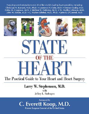 State of the Heart: The Practical Guide to Your Heart and Heart Surgery - Stephenson, Larry W, Dr., and Rodengen, Jeffrey L, and Koop, C Everett, M.D., SC.D.