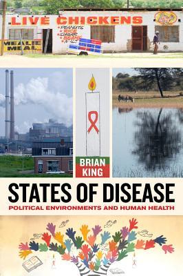 States of Disease: Political Environments and Human Health - King, Brian