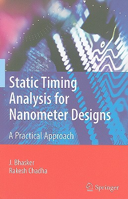 Static Timing Analysis for Nanometer Designs: A Practical Approach - Bhasker, J