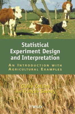 Statistical Experiment Design and Interpretation: An Introduction with Agricultural Examples - Collins, Claire A