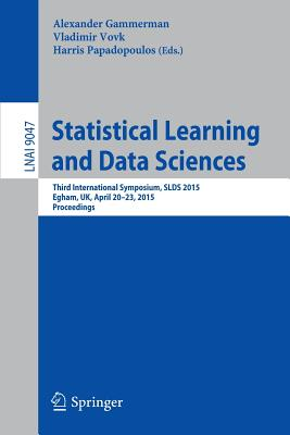 Statistical Learning and Data Sciences: Third International Symposium, Slds 2015, Egham, UK, April 20-23, 2015, Proceedings - Gammerman, Alexander (Editor)