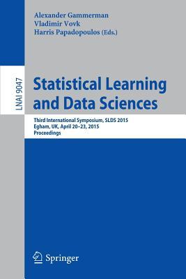 Statistical Learning and Data Sciences: Third International Symposium, Slds 2015, Egham, UK, April 20-23, 2015, Proceedings - Gammerman, Alexander (Editor), and Vovk, Vladimir (Editor), and Papadopoulos, Harris (Editor)