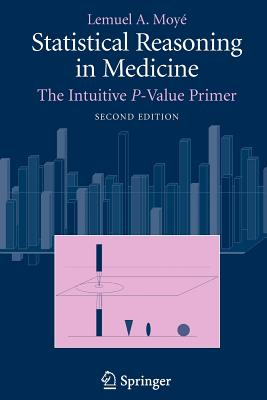 Statistical Reasoning in Medicine: The Intuitive P-Value Primer - Moye, Lemuel A