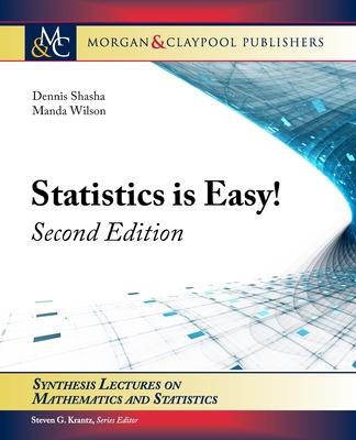 Statistics Is Easy! Second Edition - Shasha, Dennis, and Wilson, Manda