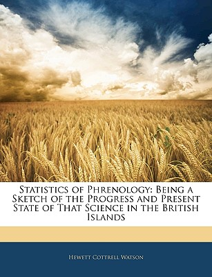 Statistics of Phrenology: Being a Sketch of the Progress and Present State of That Science in the British Islands - Watson, Hewett Cottrell