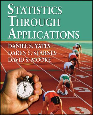 Statistics Through Applications - Yates, Daniel S, and Starnes, Daren S, and Moore, David S