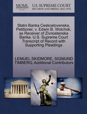 Statni Banka Ceskoslovenska, Petitioner, V. Edwin B. Wolchok, as Receiver of Zivnostenska Banka. U.S. Supreme Court Transcript of Record with Supporting Pleadings - Skidmore, Lemuel, and Timberg, Sigmund, and Additional Contributors
