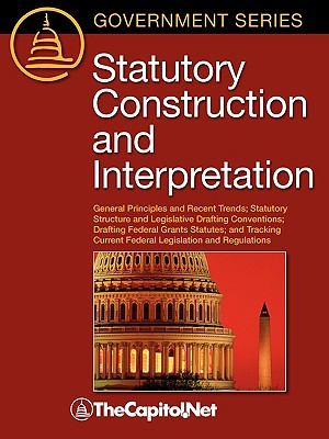 Statutory Construction and Interpretation: General Principles and Recent Trends; Statutory Structure and Legislative Drafting Conventions; Drafting Fe - Dorsey, Tobias A, and Thecapitol Net (Compiled by)