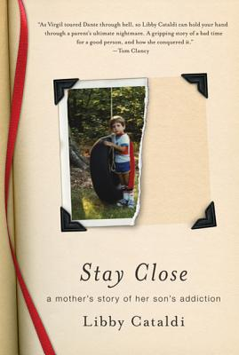 Stay Close: A Mother's Story of Her Son's Addiction - Cataldi, Libby