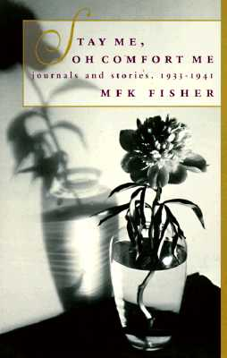 Stay Me, Oh Comfort Me: Journals and Stories, 1933-1941 - Fisher, M F K