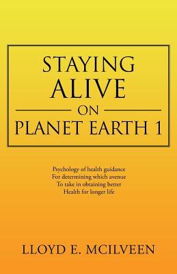 Staying Alive on Planet Earth 1 - McIlveen, Lloyd E