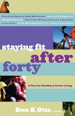 Staying Fit After Forty: A Plan for Healthy & Active Living - Otis, Don S (Editor)