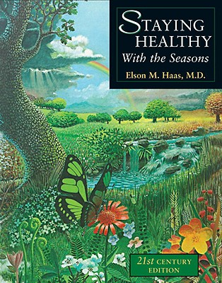 Staying Healthy with the Seasons: 21st-Century Edition - Haas, Elson M