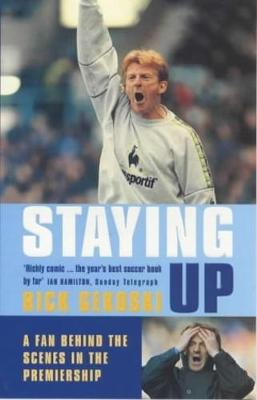 Staying Up: A Fan Behing the Scenes in the Premiership - Gekoski, R.A.