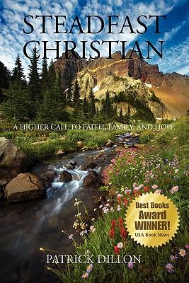 Steadfast Christian: A Higher Call to Faith, Family and Hope - Dillon, Patrick