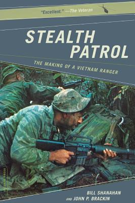 Stealth Patrol: The Making of a Vietnam Ranger - Shanahan, Bill, and Brackin, John P
