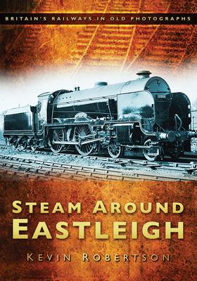 Steam Around Eastleigh - Robertson, Kevin