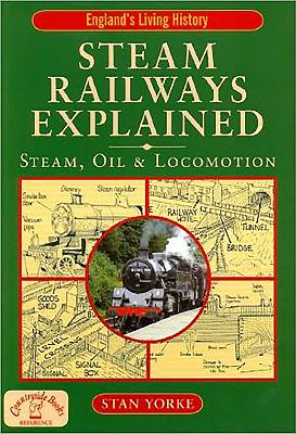 Steam Railways Explained: Steam, Oil & Locomotion - Yorke, Stan