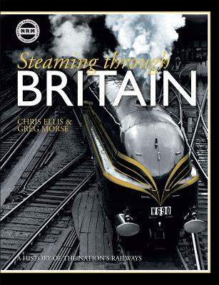 Steaming Through Britain: A History of the Nation's Railways - Ellis, Chris, MB