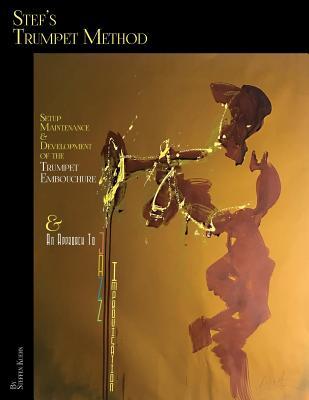 Stef's Trumpet Method: Setup, Maintenance & Development of the Trumpet Embouchure & an Approach to Jazz Improvisation - Kuehn, Steffen