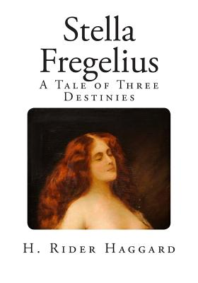 Stella Fregelius: A Tale of Three Destinies - Haggard, H Rider, Sir