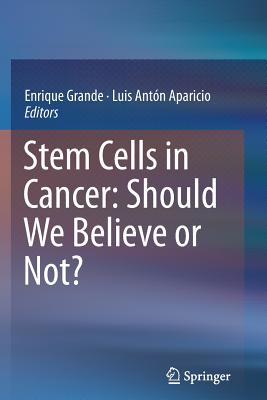 Stem Cells in Cancer: Should We Believe or Not? - Grande, Enrique (Editor)