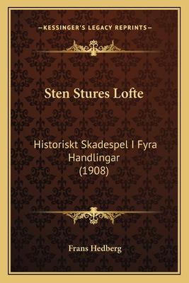 Sten Stures Lofte: Historiskt Skadespel I Fyra Handlingar (1908) - Hedberg, Frans