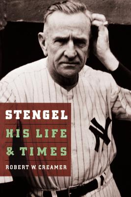 Stengel: His Life and Times - Creamer, Robert W