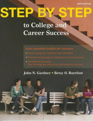 Step by Step: To College and Career Success - Gardner, John N, and Barefoot, Betsy O