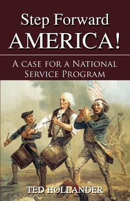 Step Forward America! a Case for a National Service Program - Hollander, Ted