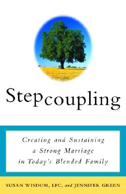 Stepcoupling: Creating and Sustaining a Strong Marriage in Today's Blended Family - Wisdom, Susan